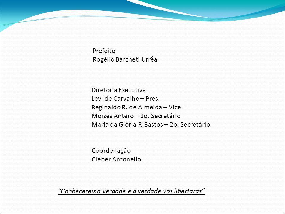 Prefeito Rogélio Barcheti Urrêa Diretoria Executiva Levi de Carvalho – Pres.