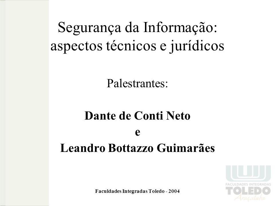 Segurança da Informação: aspectos técnicos e jurídicos Palestrantes: Dante de Conti Neto e Leandro Bottazzo Guimarães Faculdades Integradas Toledo - 2004