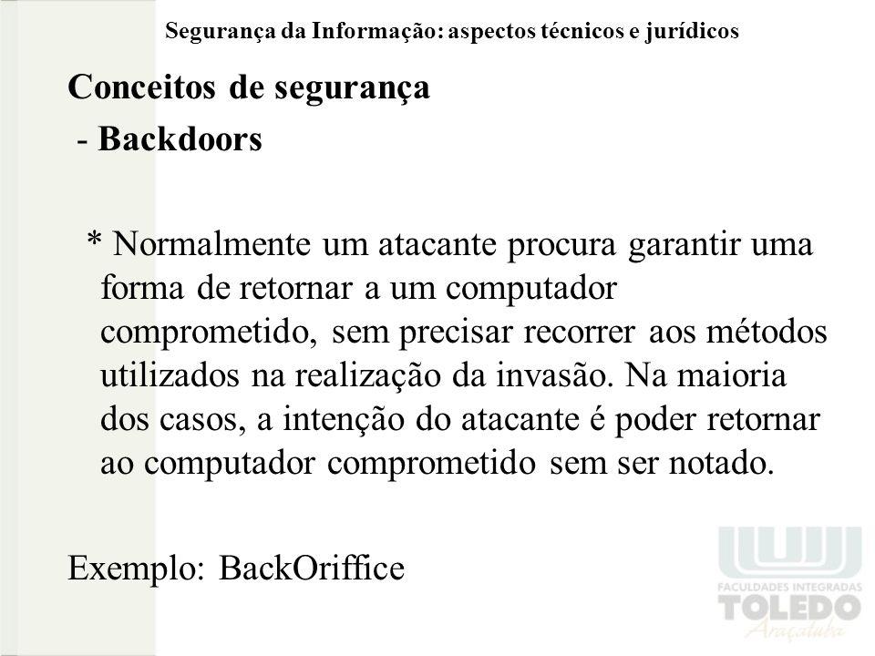 Segurança da Informação: aspectos técnicos e jurídicos Conceitos de segurança - Backdoors * Normalmente um atacante procura garantir uma forma de reto