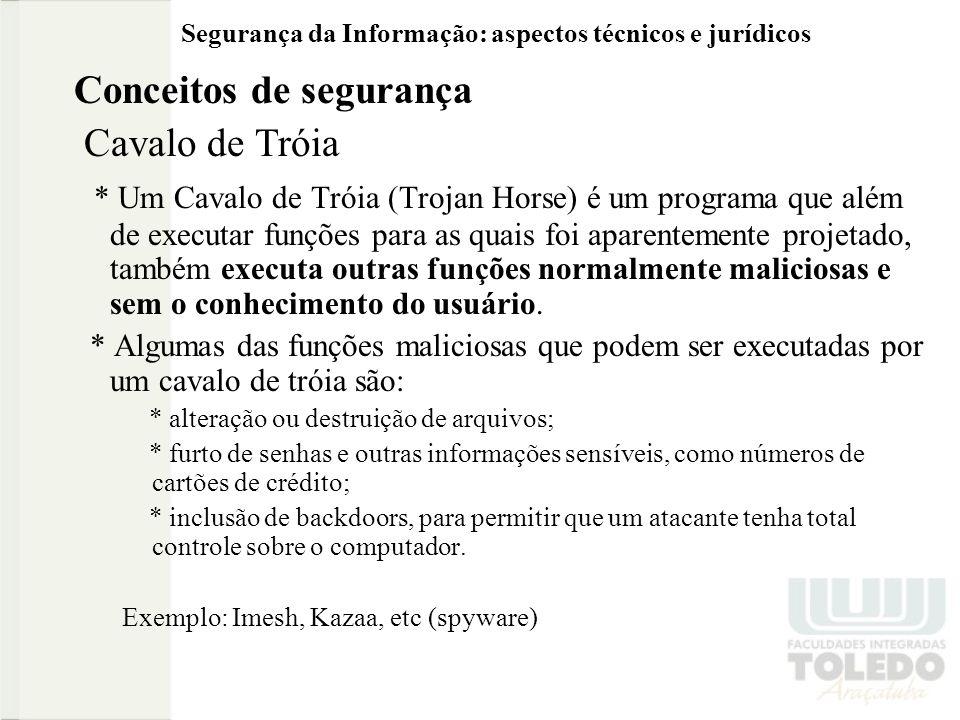 Segurança da Informação: aspectos técnicos e jurídicos Conceitos de segurança Cavalo de Tróia * Um Cavalo de Tróia (Trojan Horse) é um programa que al
