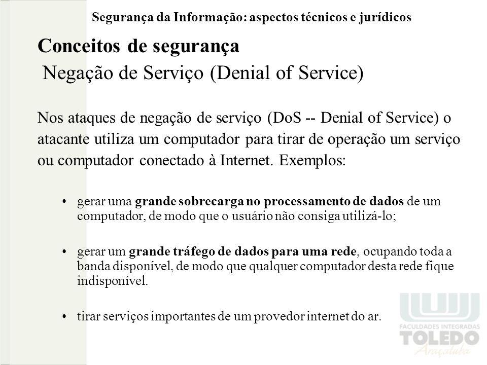 Segurança da Informação: aspectos técnicos e jurídicos Conceitos de segurança Negação de Serviço (Denial of Service) Nos ataques de negação de serviço
