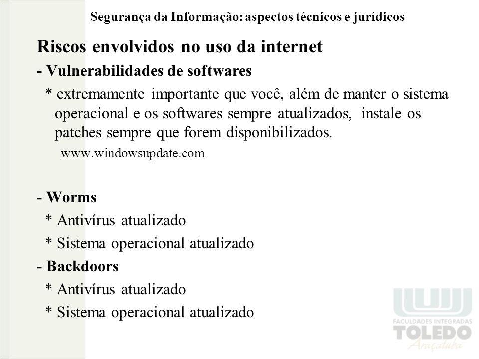 Segurança da Informação: aspectos técnicos e jurídicos Riscos envolvidos no uso da internet - Vulnerabilidades de softwares * extremamente importante