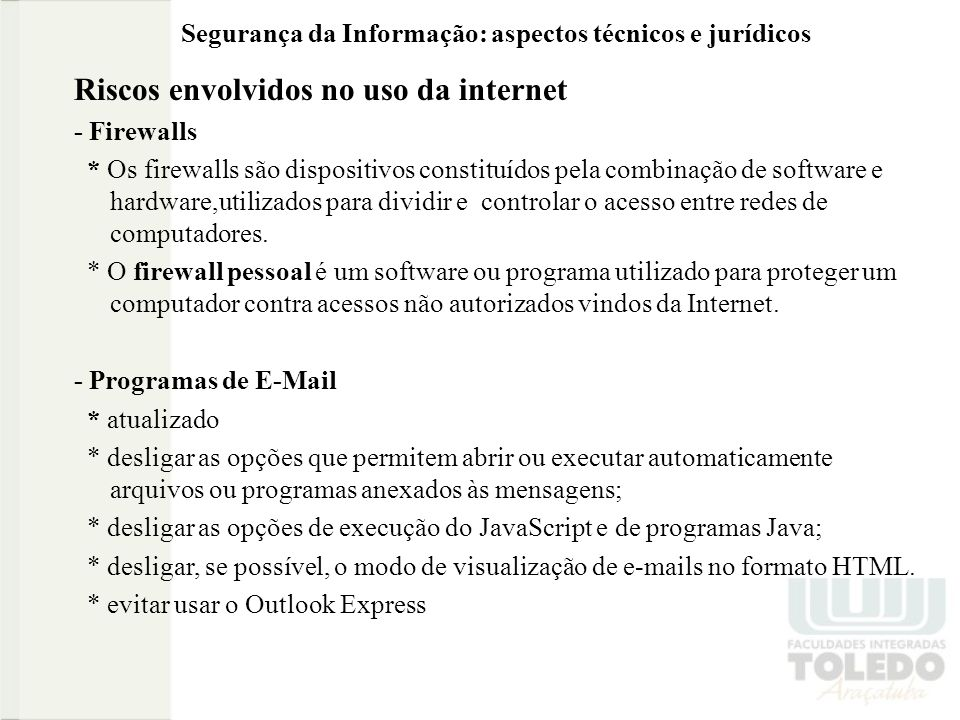 Segurança da Informação: aspectos técnicos e jurídicos Riscos envolvidos no uso da internet - Firewalls * Os firewalls são dispositivos constituídos p