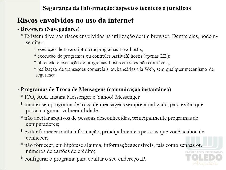 Segurança da Informação: aspectos técnicos e jurídicos Riscos envolvidos no uso da internet - Browsers (Navegadores) * Existem diversos riscos envolvi