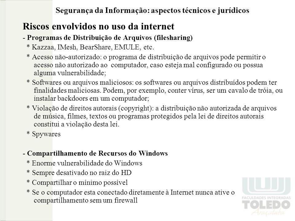 Segurança da Informação: aspectos técnicos e jurídicos Riscos envolvidos no uso da internet - Programas de Distribuição de Arquivos (filesharing) * Ka