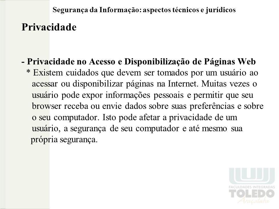 Segurança da Informação: aspectos técnicos e jurídicos Privacidade - Privacidade no Acesso e Disponibilização de Páginas Web * Existem cuidados que de