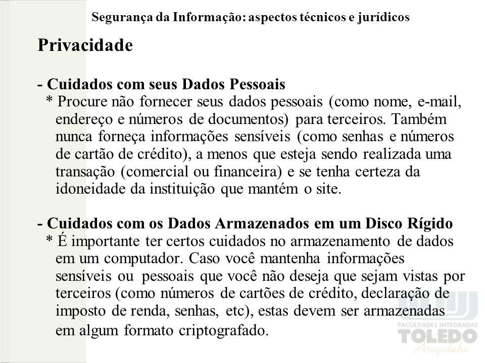 Privacidade - Cuidados com seus Dados Pessoais * Procure não fornecer seus dados pessoais (como nome, e-mail, endereço e números de documentos) para t