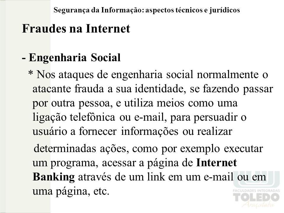 Segurança da Informação: aspectos técnicos e jurídicos Fraudes na Internet - Engenharia Social * Nos ataques de engenharia social normalmente o atacan
