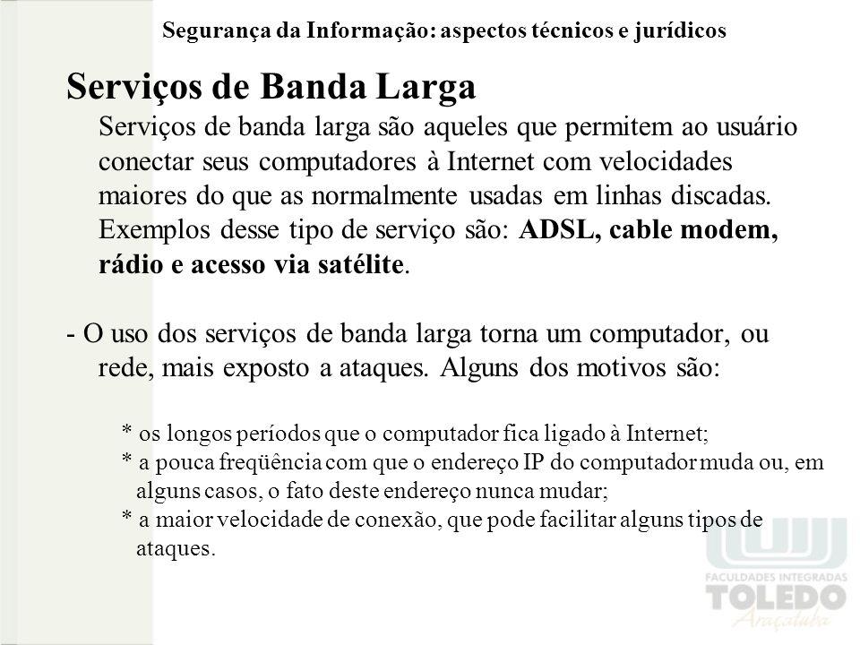 Segurança da Informação: aspectos técnicos e jurídicos Serviços de Banda Larga Serviços de banda larga são aqueles que permitem ao usuário conectar seus computadores à Internet com velocidades maiores do que as normalmente usadas em linhas discadas.