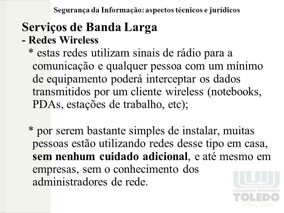 Segurança da Informação: aspectos técnicos e jurídicos Serviços de Banda Larga - Redes Wireless * estas redes utilizam sinais de rádio para a comunica