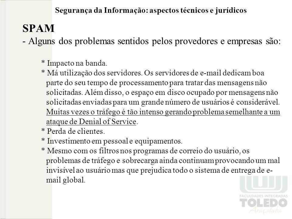 Segurança da Informação: aspectos técnicos e jurídicos SPAM - Alguns dos problemas sentidos pelos provedores e empresas são: * Impacto na banda. * Má