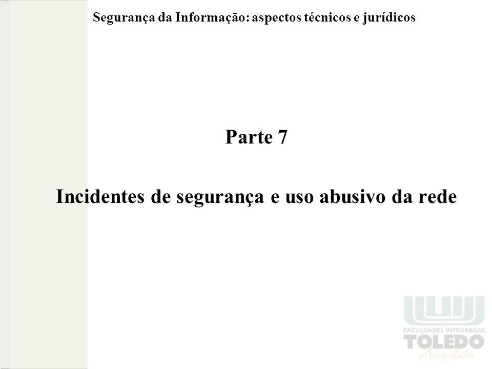 Segurança da Informação: aspectos técnicos e jurídicos Parte 7 Incidentes de segurança e uso abusivo da rede