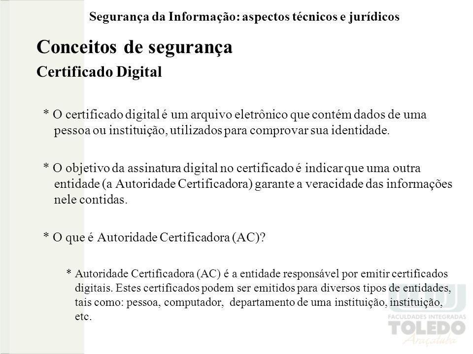 Segurança da Informação: aspectos técnicos e jurídicos Conceitos de segurança Certificado Digital * O certificado digital é um arquivo eletrônico que contém dados de uma pessoa ou instituição, utilizados para comprovar sua identidade.