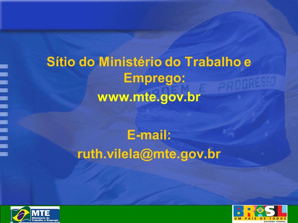 Sítio do Ministério do Trabalho e Emprego: www.mte.gov.br E-mail: ruth.vilela@mte.gov.br