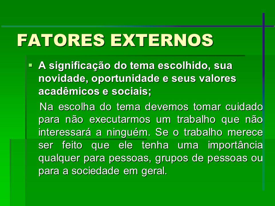 FATORES EXTERNOS A significação do tema escolhido, sua novidade, oportunidade e seus valores acadêmicos e sociais; A significação do tema escolhido, s