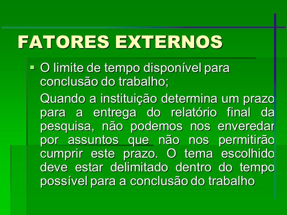 FATORES EXTERNOS O limite de tempo disponível para conclusão do trabalho; O limite de tempo disponível para conclusão do trabalho; Quando a instituiçã