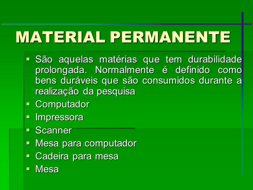 MATERIAL PERMANENTE São aquelas matérias que tem durabilidade prolongada. Normalmente é definido como bens duráveis que são consumidos durante a reali