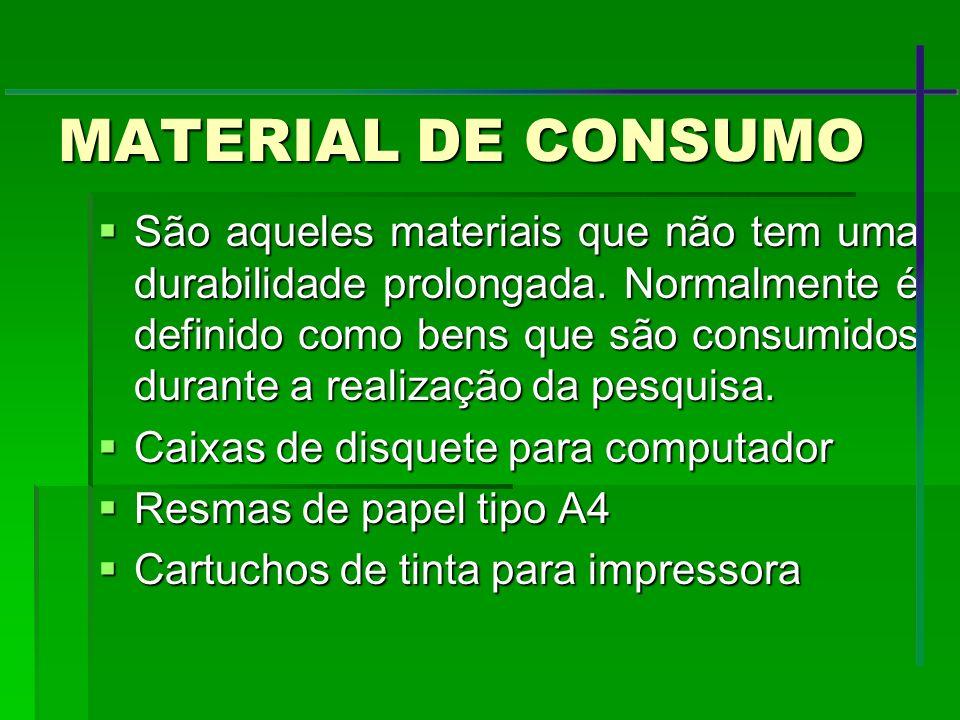 MATERIAL DE CONSUMO São aqueles materiais que não tem uma durabilidade prolongada. Normalmente é definido como bens que são consumidos durante a reali