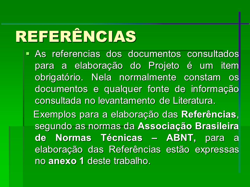 REFERÊNCIAS As referencias dos documentos consultados para a elaboração do Projeto é um item obrigatório. Nela normalmente constam os documentos e qua