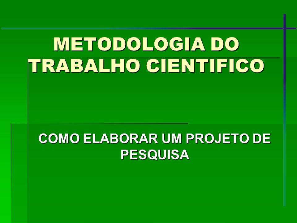 METODOLOGIA DO TRABALHO CIENTIFICO COMO ELABORAR UM PROJETO DE PESQUISA