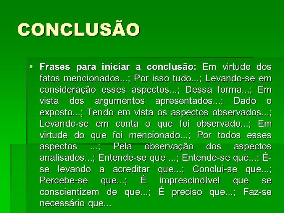 CONCLUSÃO Frases para iniciar a conclusão: Em virtude dos fatos mencionados...; Por isso tudo...; Levando-se em consideração esses aspectos...; Dessa