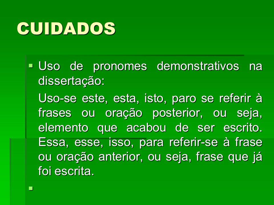 CUIDADOS Uso de pronomes demonstrativos na dissertação: Uso de pronomes demonstrativos na dissertação: Uso-se este, esta, isto, paro se referir à fras