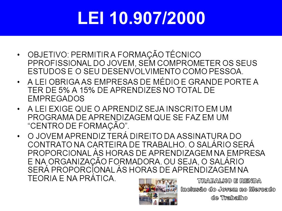 LEI 10.907/2000 OBJETIVO: PERMITIR A FORMAÇÃO TÉCNICO PPROFISSIONAL DO JOVEM, SEM COMPROMETER OS SEUS ESTUDOS E O SEU DESENVOLVIMENTO COMO PESSOA. A L