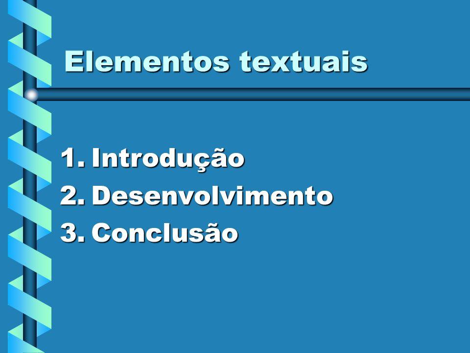 Elementos textuais 1.Introdução 2.Desenvolvimento 3.Conclusão