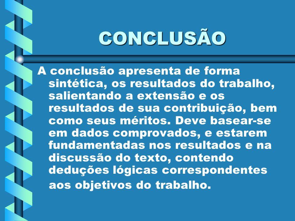 CONCLUSÃO A conclusão apresenta de forma sintética, os resultados do trabalho, salientando a extensão e os resultados de sua contribuição, bem como se