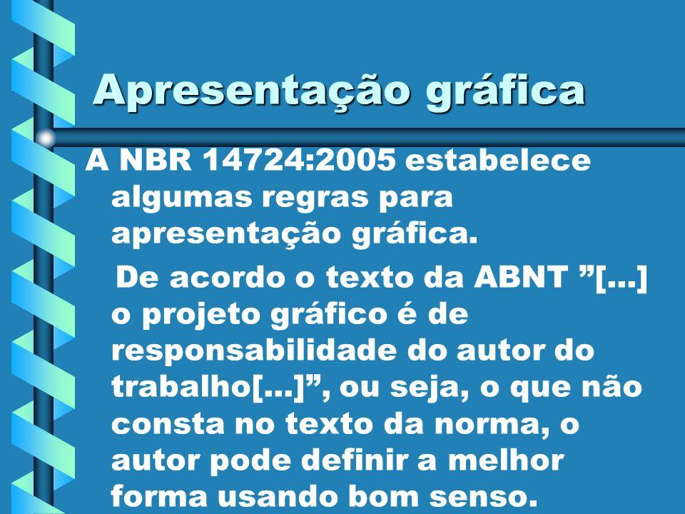 Apresentação gráfica A NBR 14724:2005 estabelece algumas regras para apresentação gráfica. De acordo o texto da ABNT [...] o projeto gráfico é de resp
