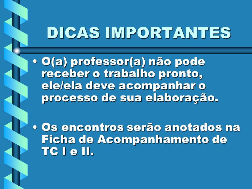DICAS IMPORTANTES O(a) professor(a) não pode receber o trabalho pronto, ele/ela deve acompanhar o processo de sua elaboração.O(a) professor(a) não pod