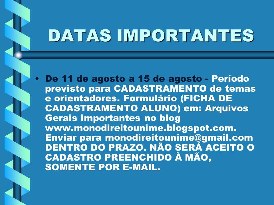 DATAS IMPORTANTES De 11 de agosto a 15 de agosto - Período previsto para CADASTRAMENTO de temas e orientadores. Formulário (FICHA DE CADASTRAMENTO ALU