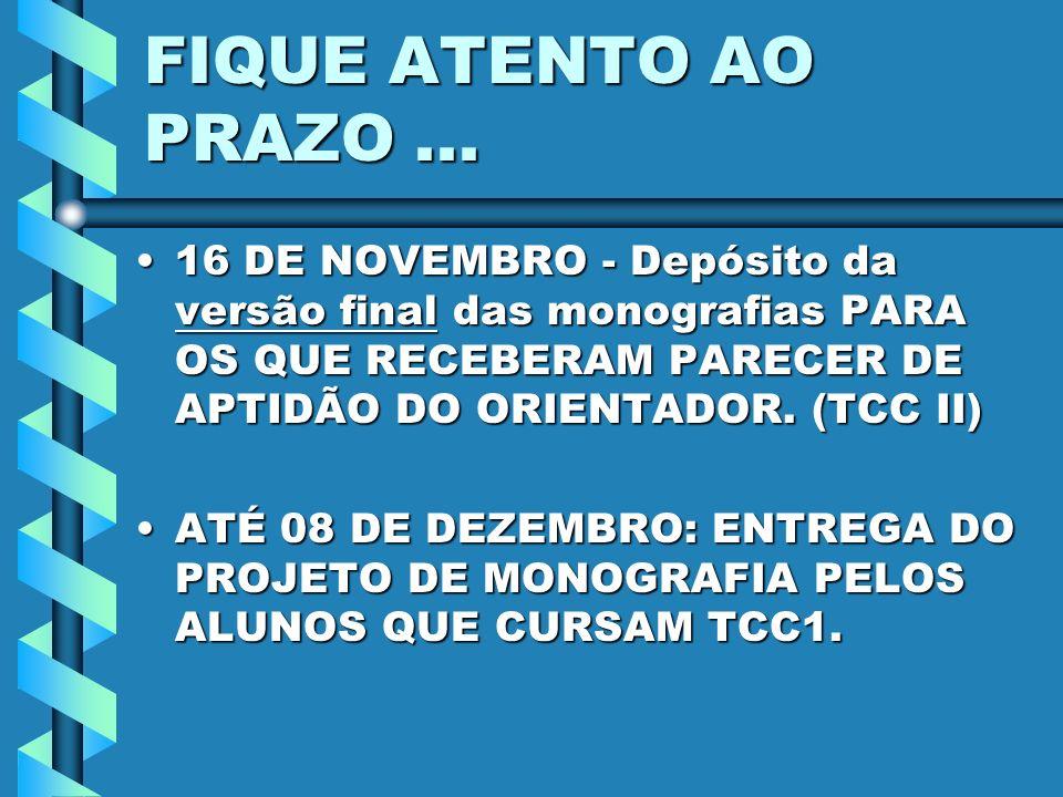 FIQUE ATENTO AO PRAZO... 16 DE NOVEMBRO - Depósito da versão final das monografias PARA OS QUE RECEBERAM PARECER DE APTIDÃO DO ORIENTADOR. (TCC II)16