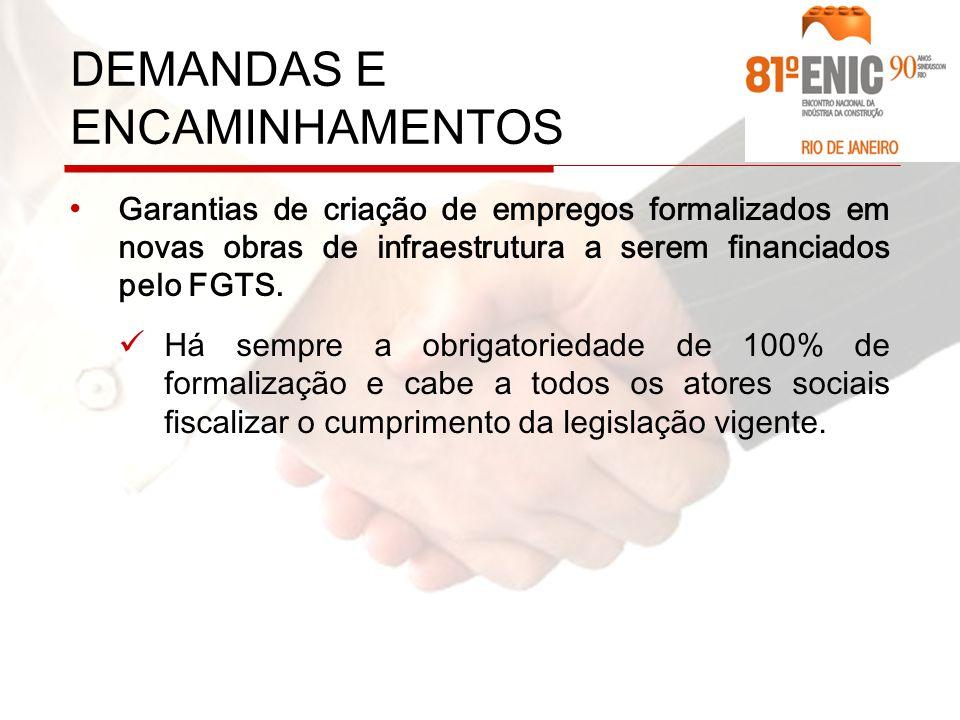 DEMANDAS E ENCAMINHAMENTOS Garantias de criação de empregos formalizados em novas obras de infraestrutura a serem financiados pelo FGTS.