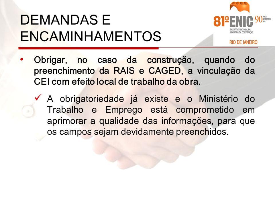 Obrigar, no caso da construção, quando do preenchimento da RAIS e CAGED, a vinculação da CEI com efeito local de trabalho da obra.