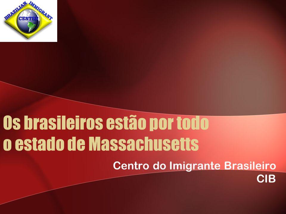 Os brasileiros estão por todo o estado de Massachusetts Centro do Imigrante Brasileiro CIB