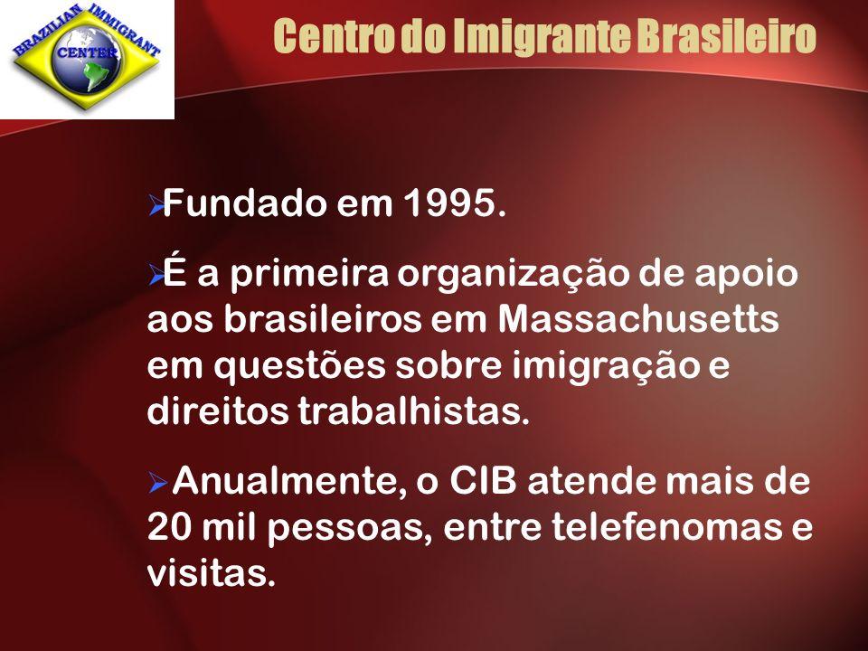 Centro do Imigrante Brasileiro Fundado em 1995. É a primeira organização de apoio aos brasileiros em Massachusetts em questões sobre imigração e direi