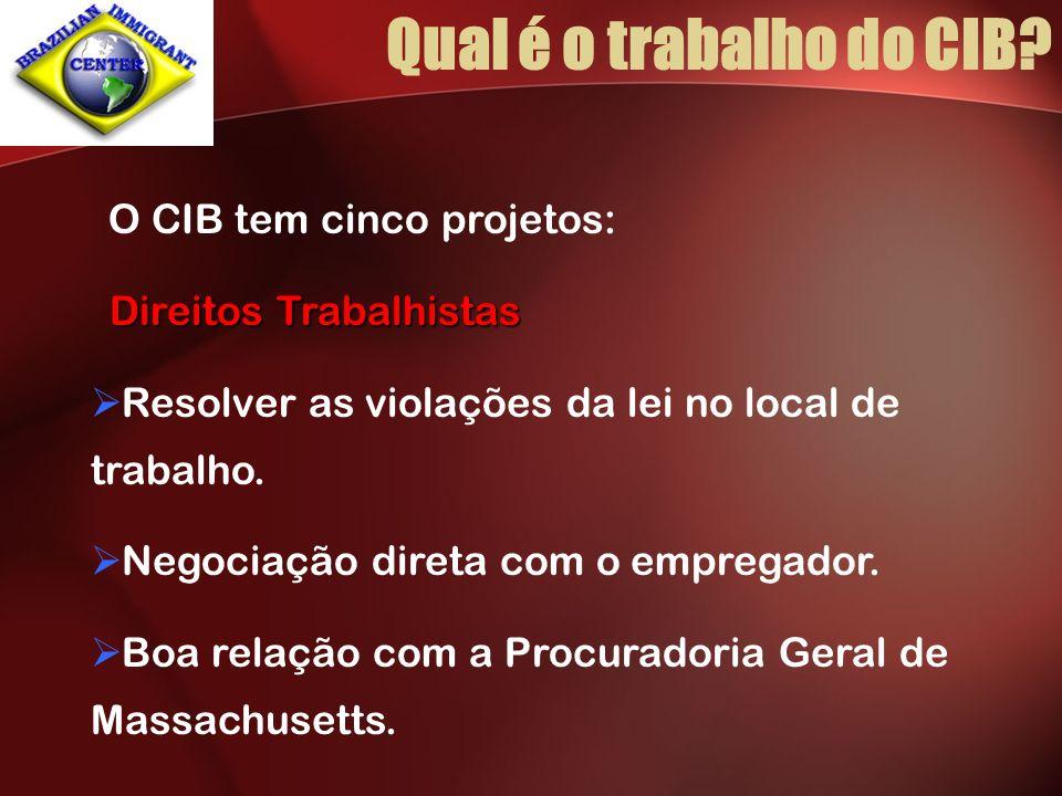 Qual é o trabalho do CIB? O CIB tem cinco projetos: Direitos Trabalhistas Resolver as violações da lei no local de trabalho. Negociação direta com o e