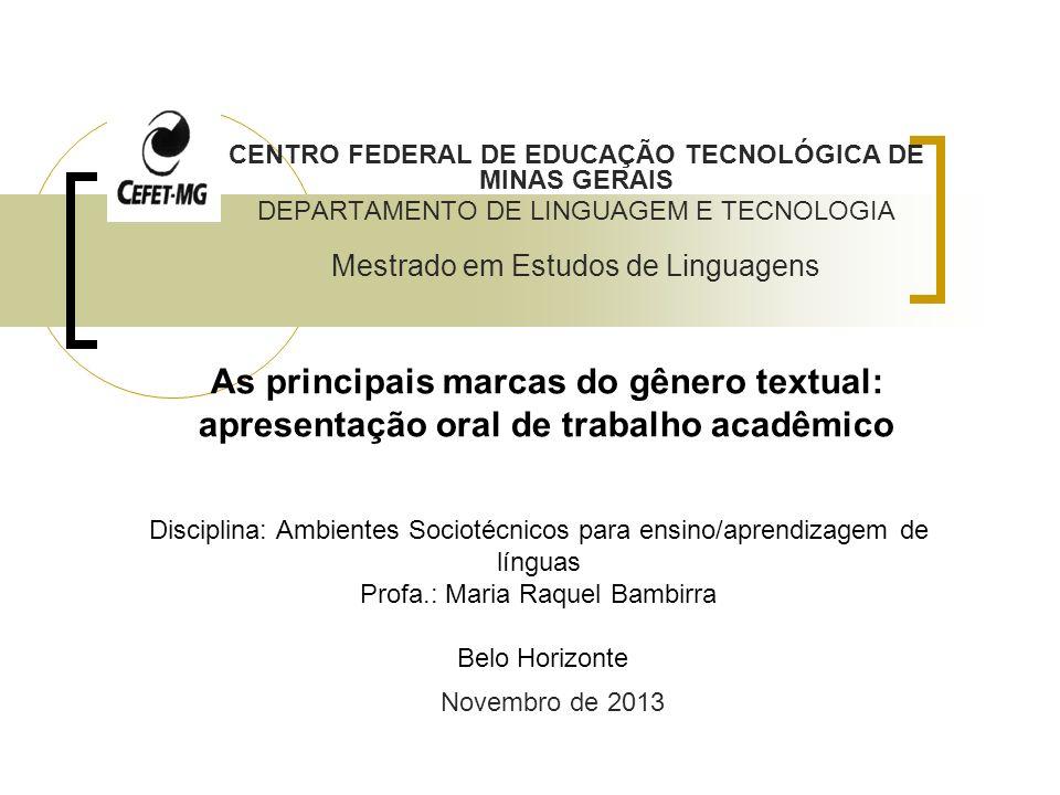 As principais marcas do gênero textual: apresentação oral de trabalho acadêmico CENTRO FEDERAL DE EDUCAÇÃO TECNOLÓGICA DE MINAS GERAIS DEPARTAMENTO DE