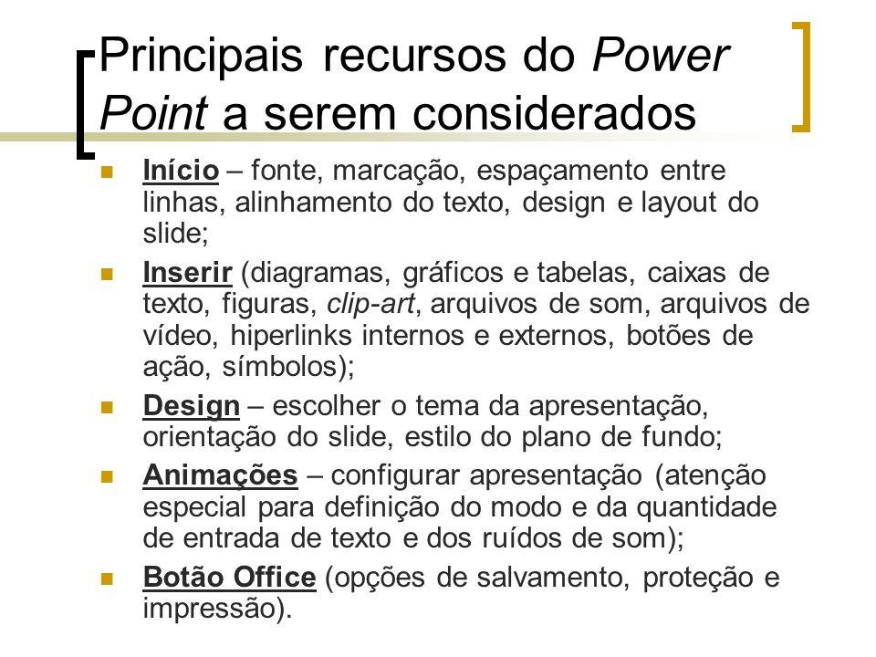 Principais recursos do Power Point a serem considerados Início – fonte, marcação, espaçamento entre linhas, alinhamento do texto, design e layout do s