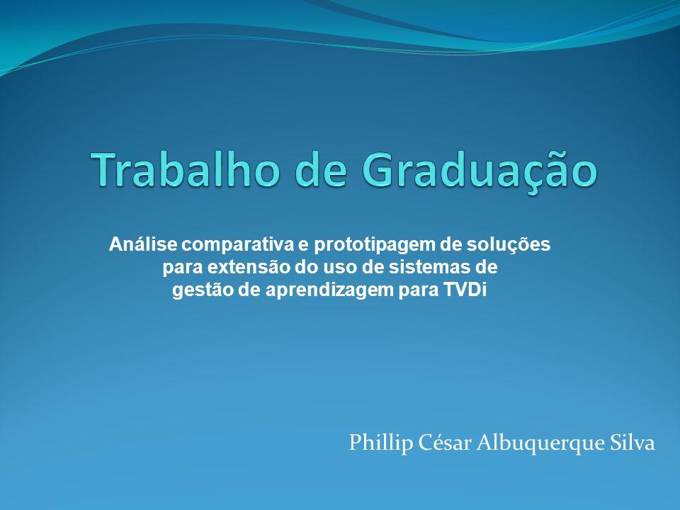 Phillip César Albuquerque Silva Análise comparativa e prototipagem de soluções para extensão do uso de sistemas de gestão de aprendizagem para TVDi