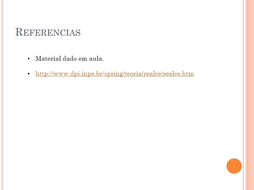 R EFERENCIAS Material dado em aula. http://www.dpi.inpe.br/spring/teoria/realce/realce.htm