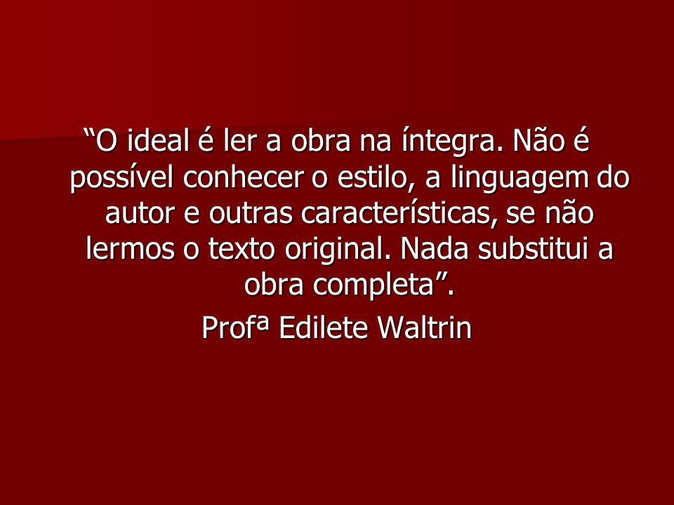 O ideal é ler a obra na íntegra. Não é possível conhecer o estilo, a linguagem do autor e outras características, se não lermos o texto original. Nada