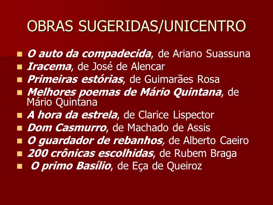 OBRAS SUGERIDAS/UNICENTRO O auto da compadecida, de Ariano Suassuna Iracema, de José de Alencar Primeiras estórias, de Guimarães Rosa Melhores poemas