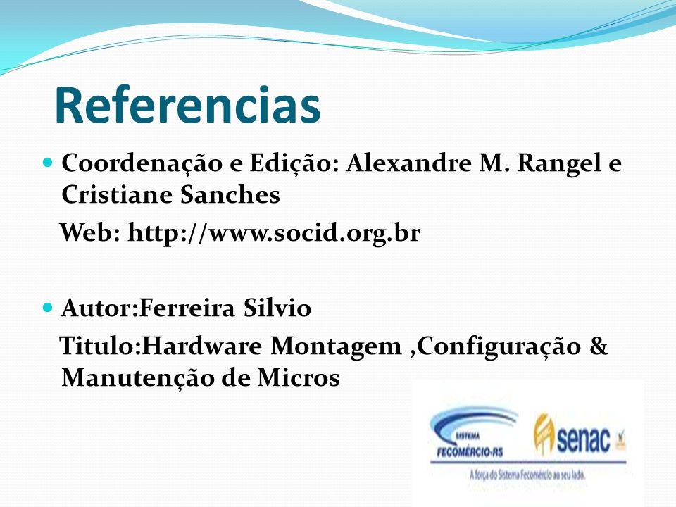 Referencias Coordenação e Edição: Alexandre M. Rangel e Cristiane Sanches Web: http://www.socid.org.br Autor:Ferreira Silvio Titulo:Hardware Montagem,