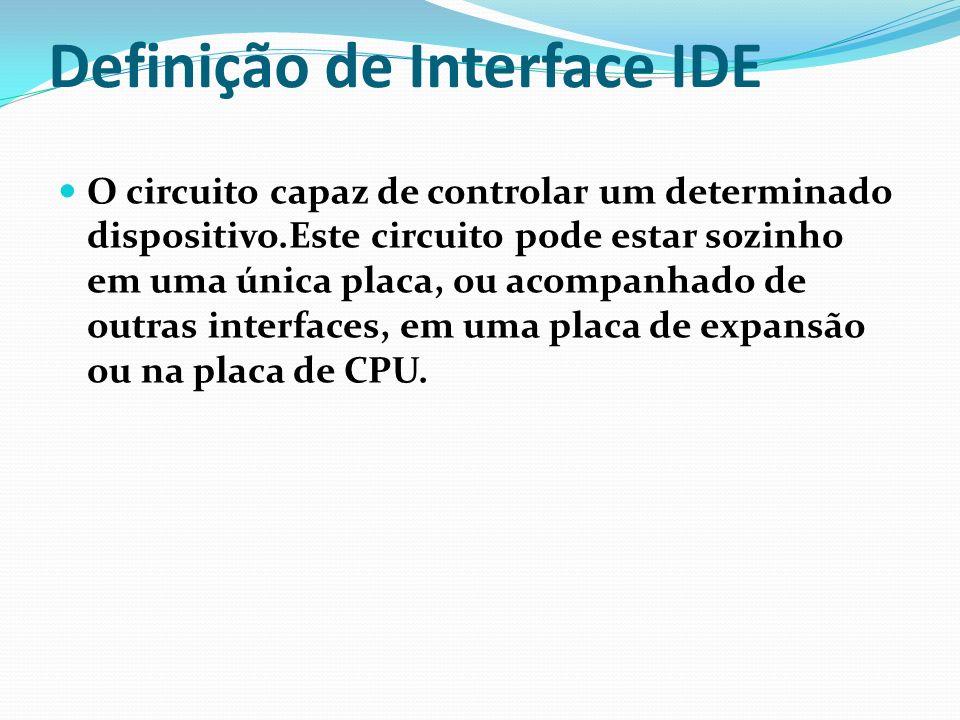 Definição de Interface IDE O circuito capaz de controlar um determinado dispositivo.Este circuito pode estar sozinho em uma única placa, ou acompanhad