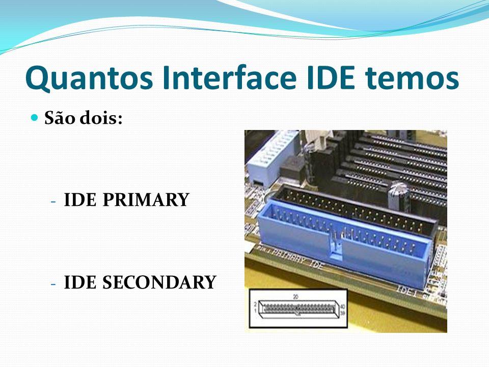 Quantos Interface IDE temos São dois: - IDE PRIMARY - IDE SECONDARY