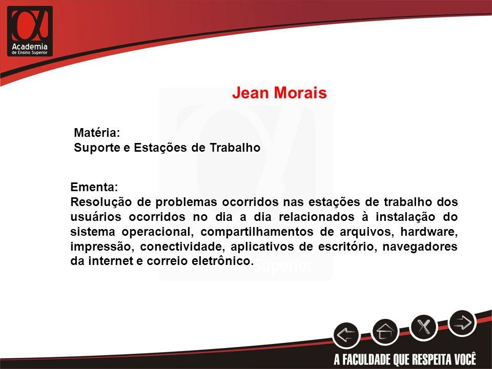 Jean Morais Matéria: Suporte e Estações de Trabalho Ementa: Resolução de problemas ocorridos nas estações de trabalho dos usuários ocorridos no dia a