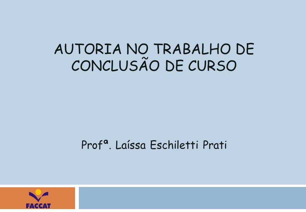 AUTORIA NO TRABALHO DE CONCLUSÃO DE CURSO Profª. Laíssa Eschiletti Prati