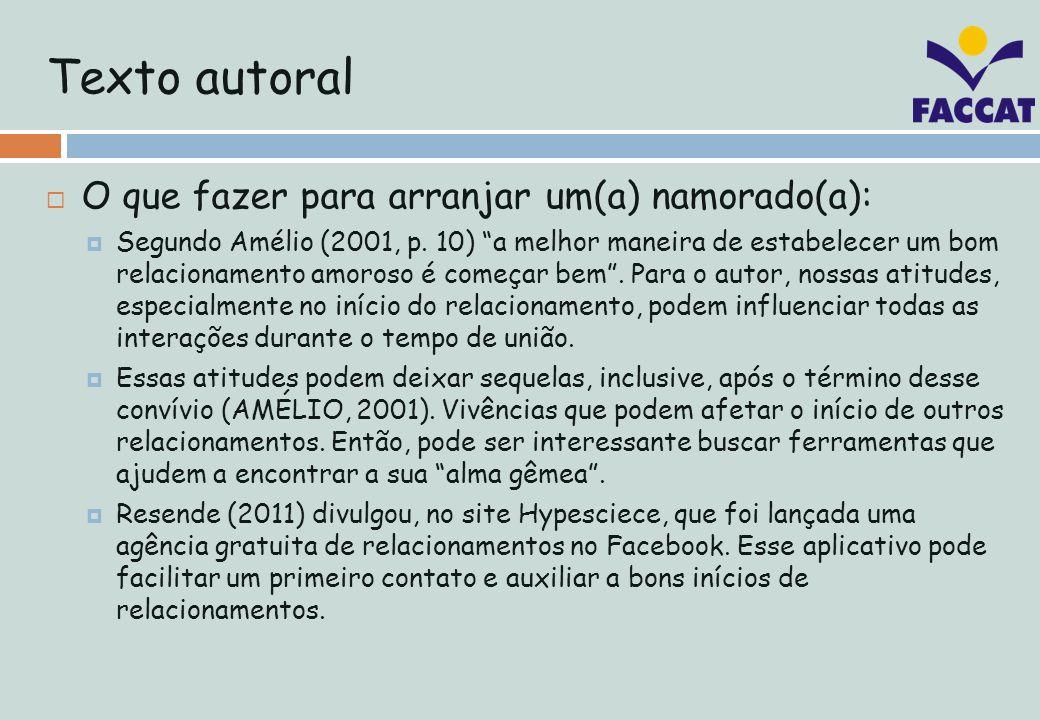 Texto autoral O que fazer para arranjar um(a) namorado(a): Segundo Amélio (2001, p. 10) a melhor maneira de estabelecer um bom relacionamento amoroso